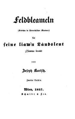 Feldbleameln  Gedichte in   sterreichischer Mundart  f  r seine liaw n L  ndsleut z s  mma brockt von F  Kartsch PDF
