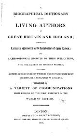 A Biographical Dictionary of the Living Authors of Great Britain and Ireland: Comprising Literary Memoirs and Anecdotes of Their Lives, and a Chronological Register of Their Publications, with the Number of Editions Printed; Including Notices of Some Foreign Writers Whose Works Have Been Occasionally Published in England