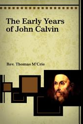The Early Years of John Calvin: A Fragment, 1509-1536