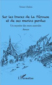 Sur les traces de La Pérouse et de ses marins perdus: Un mystère des mers australes