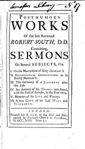 Posthumous Works: Containing, Sermons, on Several Subjects, Viz. On the martyrdom of King Charles I.. Ecclesiastical constitutions to be strictly maintain'd. The certainty of a judgment after this life. An account of his travels into Poland .... Memoirs of his life and writings. ... His last will and testament, Volume 6