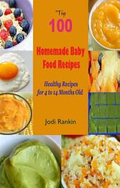 Top 100 Homemade Baby Food Recipes : Healthy Recipes for 4 to 14 Months Old