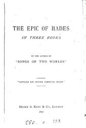 "The Epic of Hades in Three Books: By the Author of ""Songs of Two Worlds"""