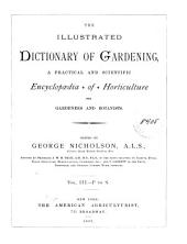The Illustrated Dictionary of Gardening: A Practical and Scientific Encyclopedia of Horticulture for Gardeners and Botanists, Volume 3