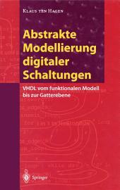 Abstrakte Modellierung digitaler Schaltungen: VHDL vom funktionalen Modell bis zur Gatterebene