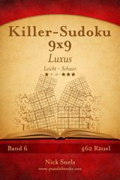 Killer-Sudoku 9x9 Luxus - Leicht bis Schwer - Band 6 - 462 Rätsel
