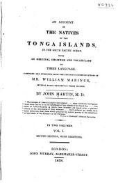 An Account of the Natives of the Tonga Islands: In the South Pacific Ocean. With an Original Grammar and Vocabulary of Their Language, Volume 1