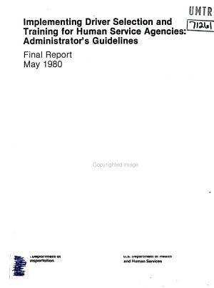 Implementing Driver Selection and Training for Human Service Agencies: Administrator's Guidelines. Final Report