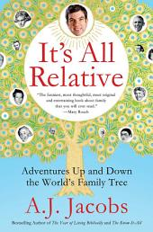 It's All Relative: Adventures Up and Down the World's Family Tree