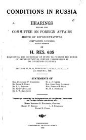 Conditions in Russia: Hearings Before the Committee on Foreign Affairs, House of Representatives Sixty-sixth Congress, Third Session, on H.Res. 635 Requesting the Secretary of State to Furnish the House of Representatives Certain Information as to Conditions in Russia. January 27, 29, 31, February 1, 9, 10, 11, 15, 16, 17, 18, and March 1, 1921