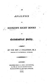 An analysis of Hooker's eight books of Ecclesiastical Polity. By the Rev. J. Collinson