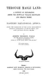 Through Masăi Land: A Journey of Exploration Among the Snowclad Volcanic Mountains and Strange Tribes of Eastern Equatorial Africa : Being the Narrative of the Royal Geographical Society's Expedition to Mount Kenia and Lake Victoria Nyanza, 1883-1884
