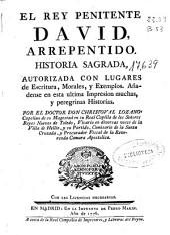 El rey penitente David arrepentido: historia sagrada ... con lugares de escritura, morales y exemplos, consagrada al rey de todos los reyes Jesu-Christo