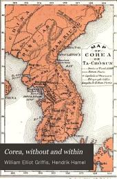 Corea, Without and Within: Chapters on Corean History, Manners and Religion
