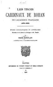 Les trois cardinaux de Rohan de l'Académie française, 1674-1803: études biographiques et littéraires extraites de la Revue de Bretagne et de Vendée