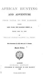 African Hunting and Adventure from Natal to the Zambesi, Including Lake Ngami, the Kalahari Desert, &c., from 1852 to 1860