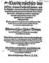 Was die Vrsach sei, das sich die , so man Lutherisch nennet, vnd die Bäpster nit mit einander der Religion halben vergleichen ... künden. - Tüwingen 1560