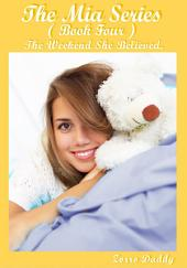 The Mia Series: Book Four: The Weekend She Believed.