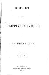 Report of the Philippine Commission to the President, January 31, 1900 [-December 20, 1900]: Volume 3