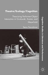 Theatre/Ecology/Cognition: Theorizing Performer-Object Interaction in Grotowski, Kantor, and Meyerhold