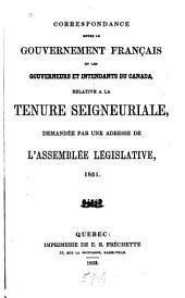 Correspondance entre le gouvernement français et les gouverneurs et intendants du Canada relative a la tenure seigneuriale demandée par une adresse de l'Assemblée legislative, 1851
