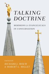 Talking Doctrine: Mormons and Evangelicals in Conversation
