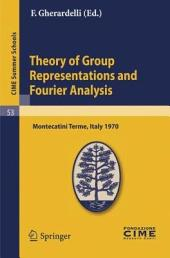 Theory of Group Representations and Fourier Analysis: Lectures given at a Summer School of the Centro Internazionale Matematico Estivo (C.I.M.E.) held in Montecatini Terme (Pistoia), Italy, June 25 - July 4, 1970