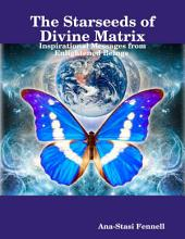 The Starseeds of Divine Matrix. Inspirational Messages from Enlightened Beings