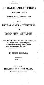 Female Quixotism: Exhibited in the Romantic Opinions and Extravagant Adventures of Dorcasina Sheldon, Volume 1
