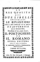 Le ree qualitá dei due libelli intitolati Le riflessioni sopra il noto Memoriale de'PP. Gesuiti, e l'Appendice alle medesime, dimostrate ai loro propj autori, il Portoghese, ed il Romano