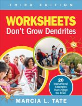 Worksheets Don't Grow Dendrites: 20 Instructional Strategies That Engage the Brain, Edition 3
