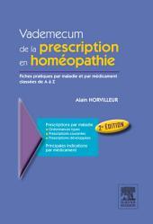 Vademecum de la prescription en homéopathie: Fiches pratiques par maladies et par médicament classées de A à Z, Édition 2