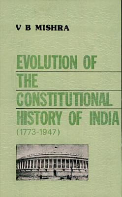 Evolution of the Constitutional History of India  1773 1947 PDF