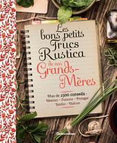 Les bons petits trucs Rustica de nos grands-mères: Plus de 1500 conseils : maison, cuisine, potager, jardin, balcon