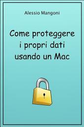 Come proteggere i propri dati usando un Mac