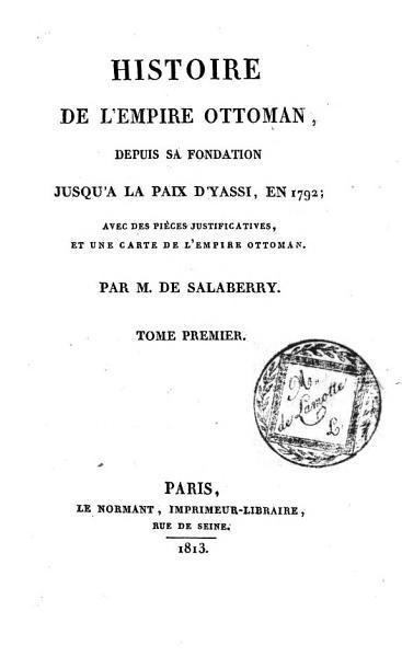 Histoire de l Empire ottoman  depuis sa fondation jusqu   la paix d Yassy  en 1792