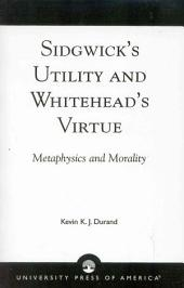 Sidgwick's Utility and Whitehead's Virtue: Metaphysics and Morality