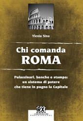 Chi comanda Roma: Palazzinari, banche e stampa: un sistema di potere che tiene in pugno la Capitale