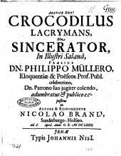 Crocodilus lacrymans, sive sincerator, in illustri salanâ, præside Dn. Philippo Müllero ... expositus ab autore & respondente Nicolao Brand, ... april. anno O.R. 1672