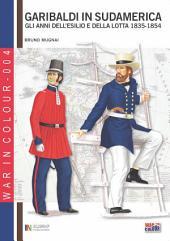 Garibaldi in Sudamerica: Gli anni dell'esilio e della lotta, 1835 - 1848