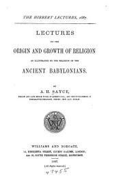 Lectures on the Origin and Growth of Religion: As Illustrated by the Religion of the Ancient Babylonians