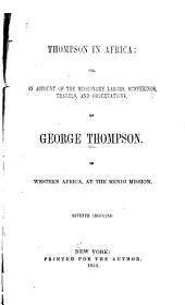Thompson in Africa: or, An account of the missionary labors, sufferings, travels, and observations, of George Thompson, in Western Africa, at the Mendi mission