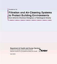 Guidance for filtration and air cleaning systems to protect building environments from airborne chemical biological or radiological attacks PDF