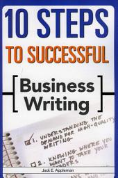 10 Steps to Successful Business Writing: Volume 978, Issues 1-56481
