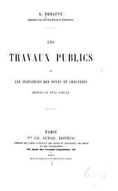 Les travaux publics et les ingénieurs des ponts et chaussées depuis le XVIIe siècle