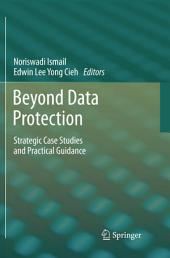 Beyond Data Protection: Strategic Case Studies and Practical Guidance