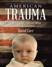 American Trauma: America's Silent War On Children