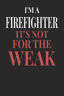 I'm A Firefighter It's Not For The Weak
