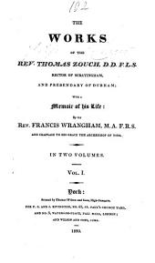 The Works of the Rev. Thomas Zouch ... With a Memoir of His Life: By the Rev. Francis Wrangham, Volume 1