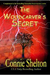The Woodcarver's Secret: Complement to the bestselling Samantha Sweet mystery series